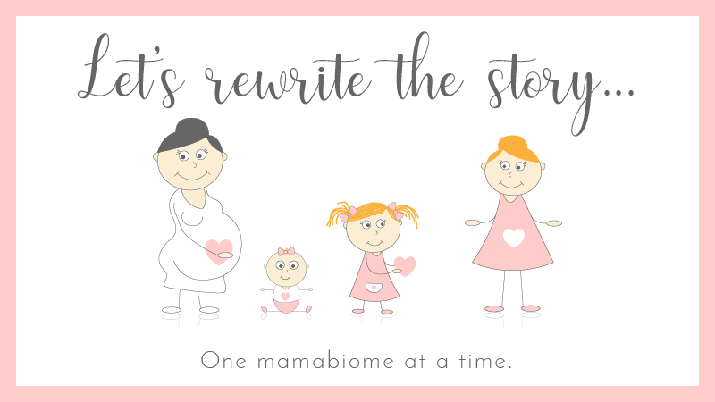 About Mamabiome - Let's rewrite the story. One mamabiome at a time.