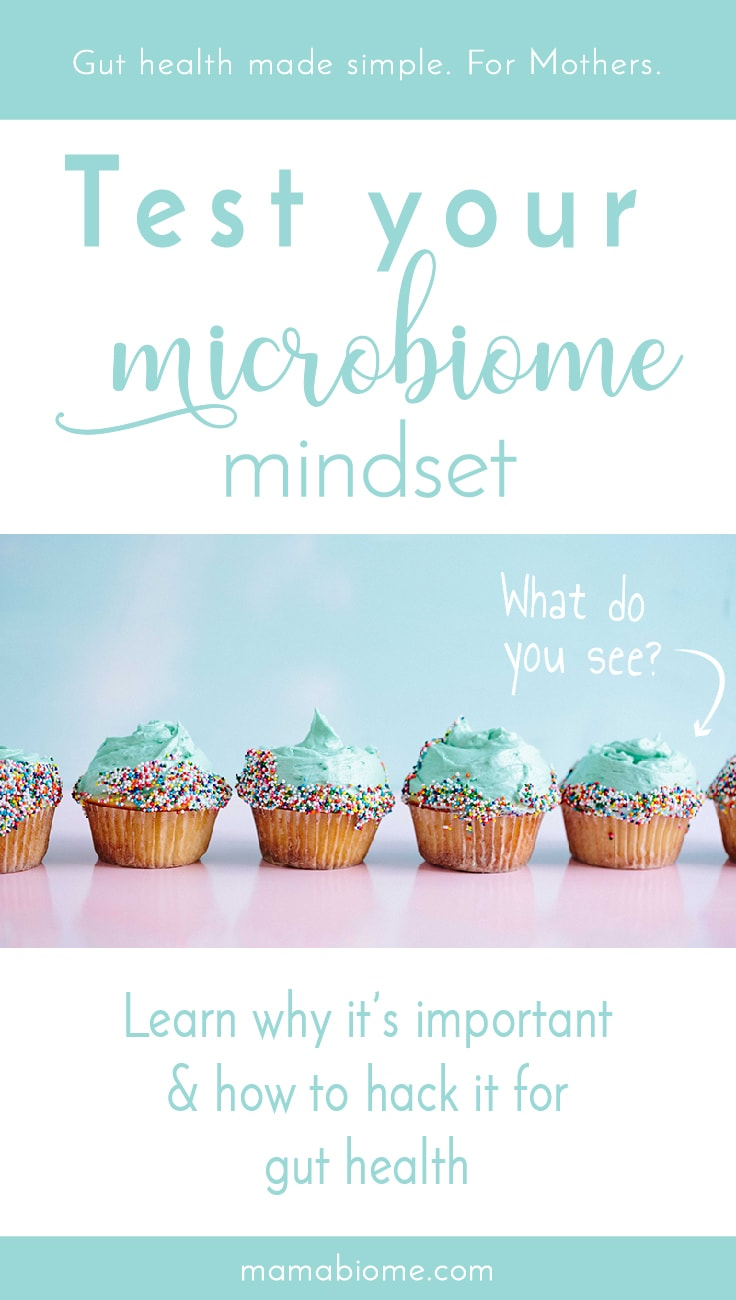 Microbiome Mindset Why Its Important And How To Hack It - Mamabiome